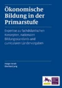 Ökonomische Bildung in der Primarstufe - Expertise zu fachdidaktischen Konzepten, nationalen Bildungsstandards und curricularen Ländervorgaben.