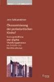 Ökonomisierung der protestantischen Kirche? - Sozialgestaltliche und religiöse Wandlungsprozesse im Zeitalter des Neoliberalismus.