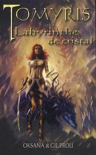 Oksana et Gil Prou - Tomyris et le labyrinthe de cristal.