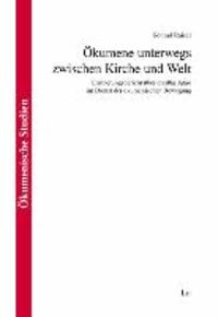 Ökumene unterwegs zwischen Kirche und Welt - Erinnerungsbericht über dreißig Jahre im Dienst der ökumenischen Bewegung.