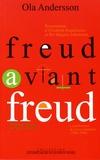 Ola Andersson - Freud avant Freud - La préhistoire de la psychanalyse (1886-1896).