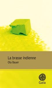 Ola Bauer - La brasse indienne.