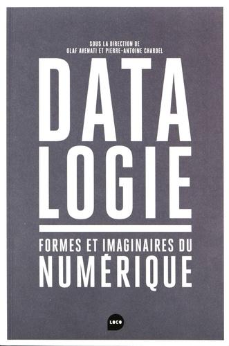 Olaf Avenati et Pierre-Antoine Chardel - Datalogie - Formes et imaginaires du numérique.