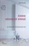 Olaf Koob - Entre stress et ennui - La recherche du sens de la vie.