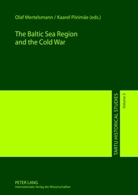 Olaf Mertelsmann et Kaarel Piirimäe - The Baltic Sea Region and the Cold War.