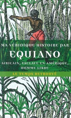 Olaudah Equiano - Ma véridique histoire - Africain, esclave en Amérique, homme libre.