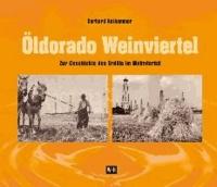 Öldorado. Zur Geschichte des Erdöls im Weinviertel.