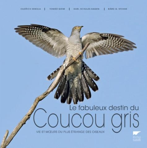 Oldrich Mikulica et Tomas Grim - Le fabuleux destin du coucou gris - Vie et moeurs du plus étrange des oiseaux.