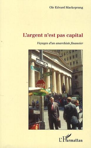 Ole Edvard Mackeprang - L'argent n'est pas capital - Voyages d'un anarchiste financier.