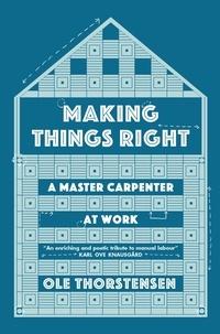 Ole Thorstensen et Sean Kinsella - Making Things Right - A Master Carpenter at Work.