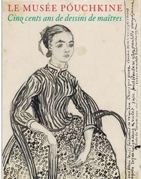 Le Musée Pouchkine- Cinq cents ans de dessins de maîtres - Oleg Antonov |