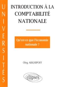 INTRODUCTION A LA COMPTABILITE NATIONALE. Qu'est-ce que l'économie nationale ? - Oleg Arkhipoff |