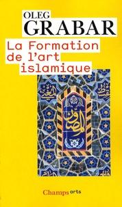 Oleg Grabar - La formation de l'art islamique.