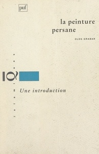 Oleg Grabar et François Déroche - La peinture persane - Une introduction.
