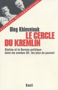 Oleg Khlevniouk - Le cercle du Kremlin - Staline et le Bureau politique dans les années 30 : les jeux du pouvoir.