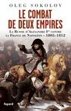 Oleg Sokolov - Le Combat de deux Empires - La Russie d'Alexandre Ier contre la France de Napoléon,1805-1812.