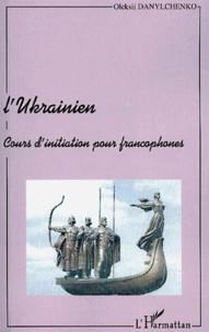 Oleksii Danylchenko - L'ukrainien - Cours d'initiation pour francophones.