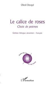 Olexii Dovgyï - Le calice de roses - Edition bilingue ukrainien-français.