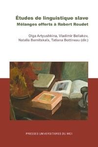 Olga Artyushkina et Vladimir Beliakov - Etudes de linguistique slave - Mélanges offerts à Robert Roudet.