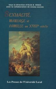 Olga B. Cragg et Rosena Davison - Sexualité, mariage et famille au XVIIIe siècle.