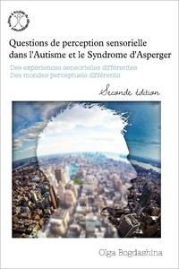 Olga Bogdashina - Questions de perception sensorielle dans l'autisme et le syndrome d'Asperger - Des expériences sensorielles différentes, des mondes perceptifs différents.