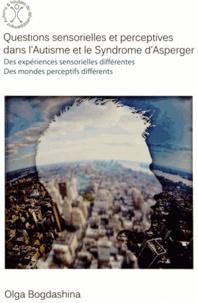 Ebooks gratuits pour téléchargement Android Questions sensorielles et perceptives dans l'autisme et le syndrome d'Asperger  - Des expériences sensorielles différentes, des mondes perceptifs différents (Litterature Francaise)