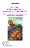 Olga Collaone - U.L.I.S.S, héros tragique du normativisme social - Essai sur l' ordination  des structures éducatives en milieu scolaire : homo ordinator.