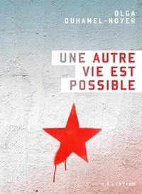 Olga Duhamel-Noyer - Une autre vie est possible.