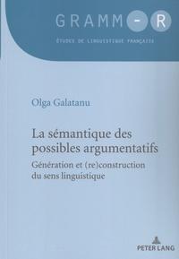 Olga Galatanu - La sémantique des possibles argumentatifs - Génération et (re)construction du sens linguistique.