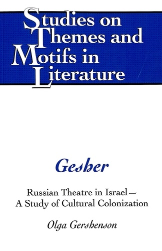 Olga Gershenson - Gesher - Russian Theatre in Israel – A Study of Cultural Colonization.