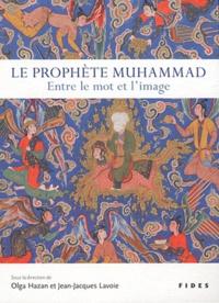 Olga Hazan et Jean-Jacques Lavoie - Le prophète Muhammad : entre le mot et l'image.