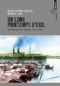 Olga Ilyina-Laylle et Michel Jan - Un long printemps d'exil - De Petrograd à Saigon, 1917-1946.
