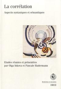 Olga Inkova et Pascale Hadermann - La corrélation - Aspects syntaxiques et sémantiques.