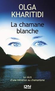 Olga Kharitidi - La chamane blanche - L'initiation d'une psychiatre à la médecine traditionnelle des âmes.