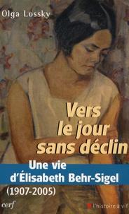 Olga Lossky - Vers le jour sans déclin - Une vie d'Elisabeth Behr-Sigel (1907-2005).