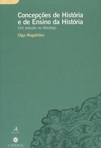 Olga Magalhães - Concepções de História e de Ensino da História - Um estudo no Alentejo.