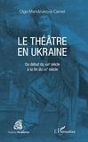 Olga Mandzukova-Camel - Le théâtre en Ukraine - Du début du XVIIe siècle à la fin du XIXe siècle.