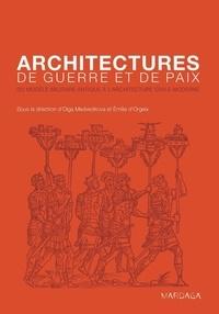 Olga Medvedkova et Emilie d' Orgeix - Architectures de guerre et de paix - Du modèle militaire antique à l'architecture civile moderne.