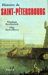 Olga Medvedkova et Wladimir Berelowitch - Histoire de Saint-Pétersbourg.