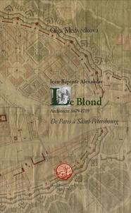 Olga Medvedkova - Jean-Baptiste Alexandre Le Blond, architecte 1679-1719 - De Paris à Saint-Pétersbourg.