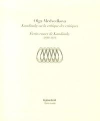 Olga Medvedkova - Kandinsky ou la critique des critiques - Ecrits russes de Kandinsky (1899-1911).