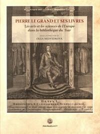 Olga Medvedkova - Pierre le Grand et ses livres - Les arts et les sciences de l'Europe dans la bibliothèque du Tsar.