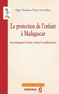 Olga Noelivao Phan Van Hien - La protection de l'enfant à Madagascar - Accompagner la lutte contre la maltraitance.