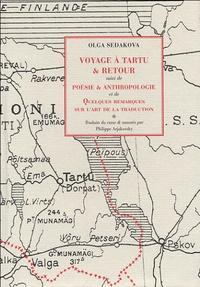 Olga Sedakova - Voyage à Tartu & retour suivi de Poésie & anthropologie et de Quelques remarques sur l'art de la traduction.