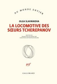 Olga Slavnikova - La locomotive des soeurs Tcherepanov.