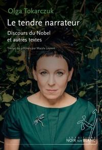 Olga Tokarczuk - Le tendre narrateur - Discours du Nobel et autres textes.