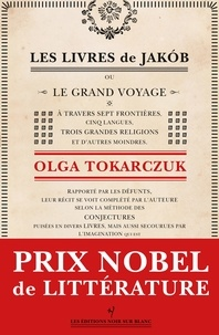Olga Tokarczuk - Les livres de Jakób - Ou le grand voyage à travers sept frontières, cinq langues, trois grandes religions et d'autres moindres.