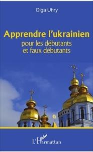 Olga Uhry - Apprendre l'ukrainien pour les débutants et les faux débutants.