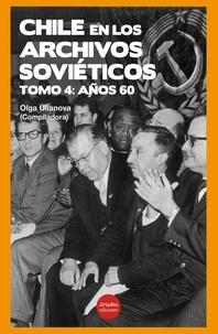 Olga Ulianova - Chile en los archivos soviéticos: Tomo 4 - Años 60.