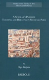 Olga Weijers - A Scholar's Paradise - Teaching and Debating in Medieval Paris.